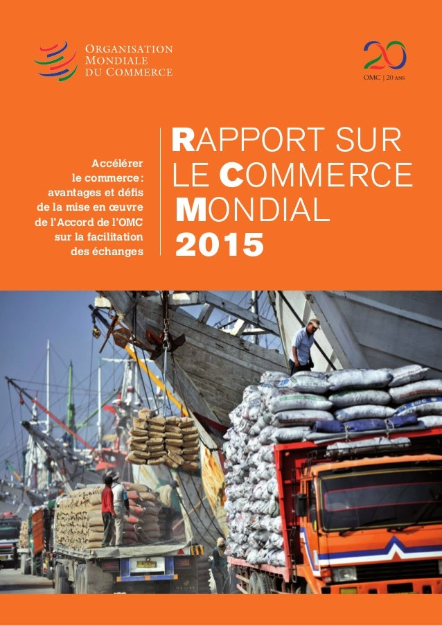 RapportsurleCommerceMondial2015Accélérerlecommerce:avantagesetdéfisdelamiseenœuvredel'Accorddel'OMCsurlafacilitationdesé...