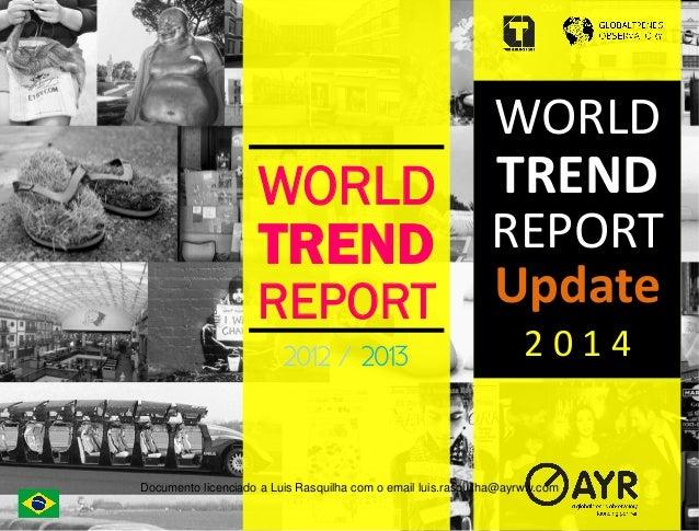 WORLD TREND REPORT 2012 / 2013 WORLD   TREND   REPORT   Update   2  0  1  4      Documento licenciado a ...