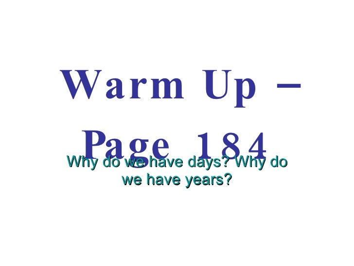 Warm Up – Page 184 Why do we have days? Why do we have years?