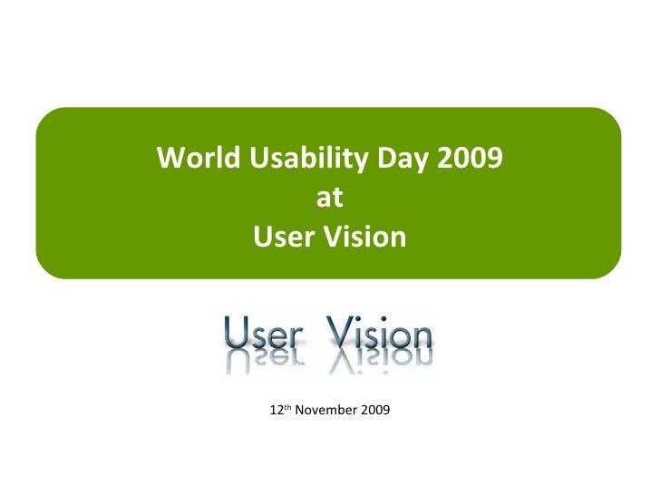 World Usability Day 2009 at User Vision 12 th  November 2009