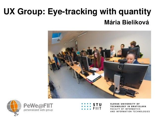 UX Group: Eye-tracking with quantity Mária Bieliková