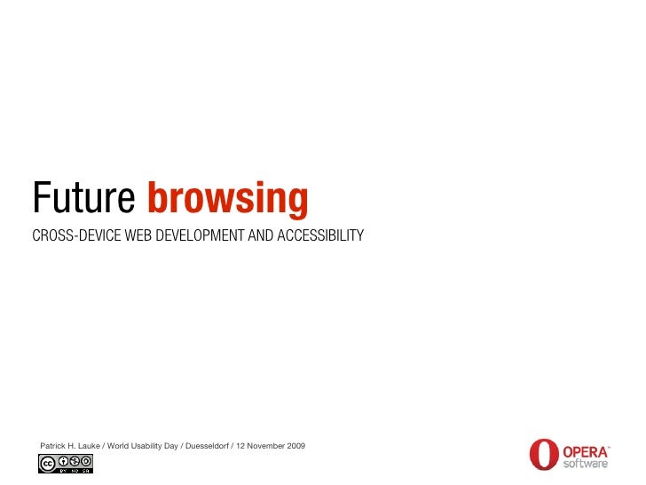 Future browsing CROSS-DEVICE WEB DEVELOPMENT AND ACCESSIBILITY      Patrick H. Lauke / World Usability Day / Duesseldorf /...
