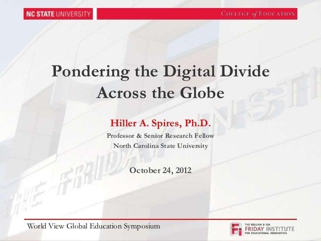 Pondering the Digital Divide           Across the Globe                       Hiller A. Spires, Ph.D.                     ...