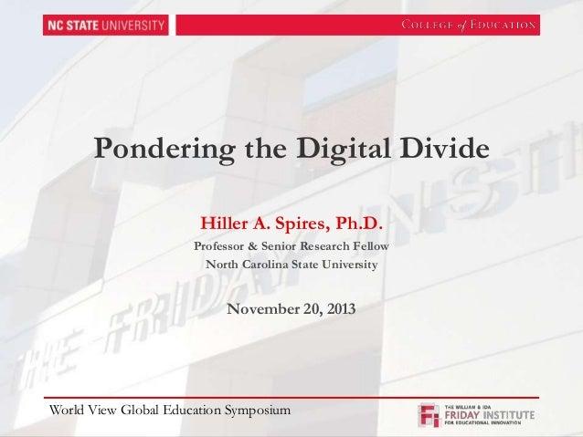 Pondering the Digital Divide Hiller A. Spires, Ph.D. Professor & Senior Research Fellow North Carolina State University  N...