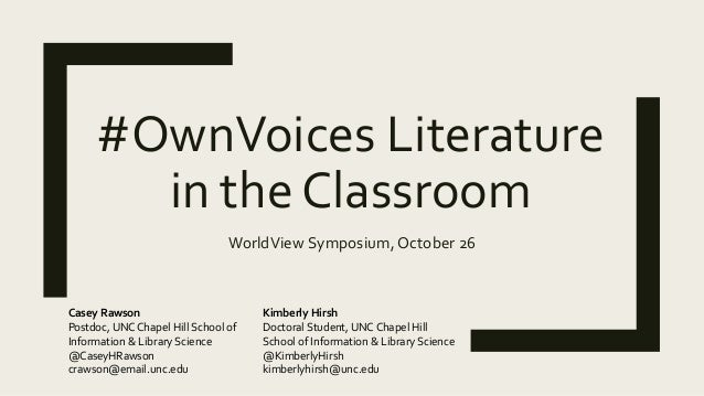#OwnVoices Literature in the Classroom WorldView Symposium, October 26 Casey Rawson Postdoc, UNC Chapel Hill School of Inf...