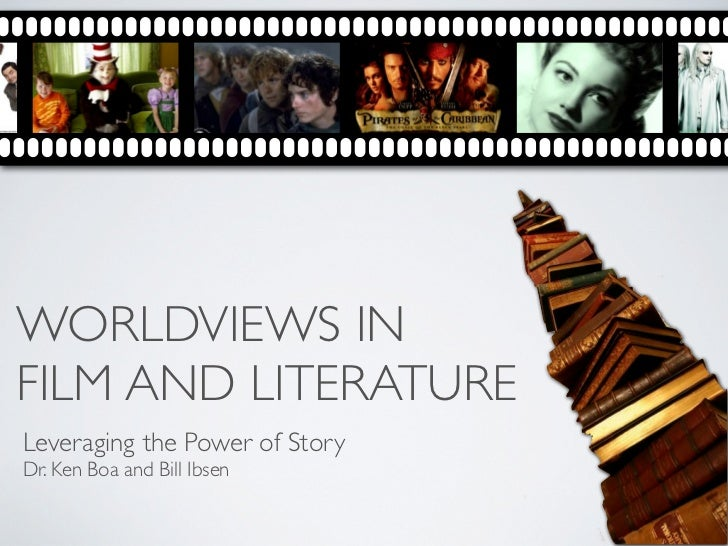 WORLDVIEWS INFILM AND LITERATURELeveraging the Power of StoryDr. Ken Boa and Bill Ibsen