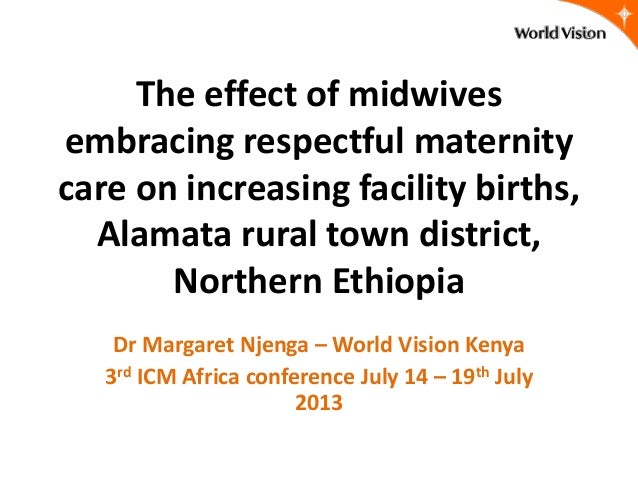 The effect of midwives embracing respectful maternity care on increasing facility births, Alamata rural town district, Nor...