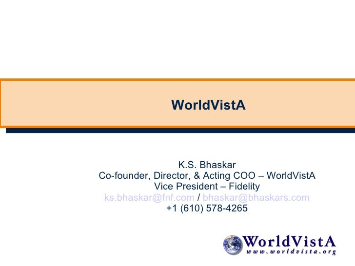 WorldVistA                      K.S. Bhaskar Co-founder, Director, & Acting COO – WorldVistA             Vice President – ...