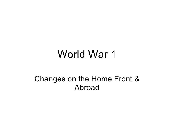 World War 1 Changes on the Home Front & Abroad