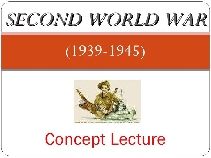 (1939-1945) Concept Lecture SECOND WORLD WAR