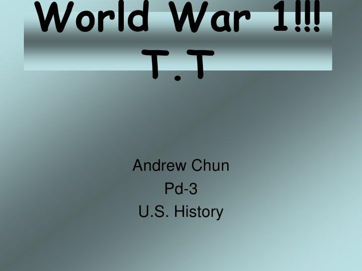 World War 1!!!      T.T      Andrew Chun         Pd-3      U.S. History