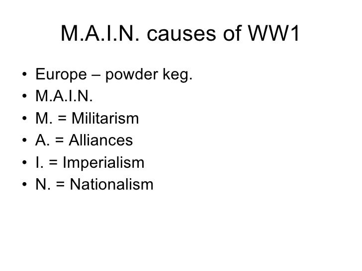 ww1 m a i n causes This packet includes a couple different versions of a graphic organizer for students as they learn main in their world war one unit there is also a free short video that defines each of the words (militarism, alliances, imperialism, nationalism) that can be found here: .