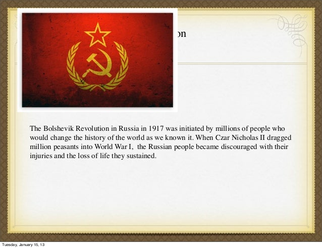 the bolshevik revolution initiated by millions who wants change Bolshevik russia, later renamed the union of soviet socialist republics (ussr), was the world's first marxist state born vladimir ilich ulyanov in 1870, lenin was drawn to the revolutionary cause after his brother was executed in 1887 for plotting to assassinate czar alexander iii.