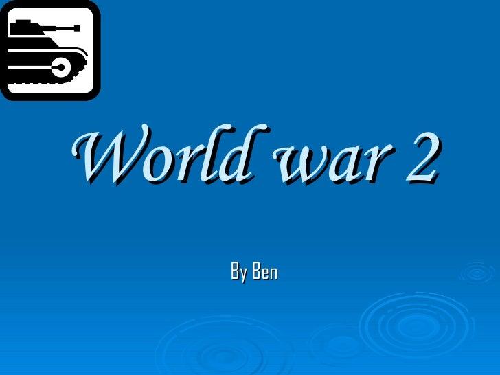 World war 2 By Ben