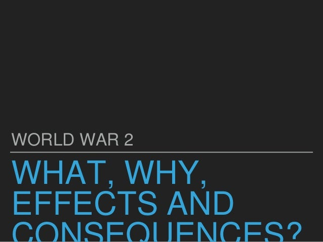 Results of World War 2: What, why, effects and consequences?