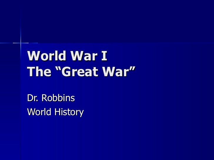 """World War I The """"Great War"""" Dr. Robbins World History"""