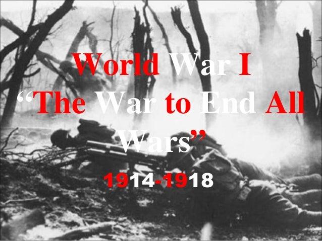 "World War I ""The War to End All Wars"" 1914-1918"
