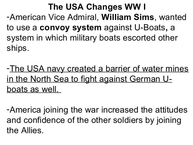 The USA Changes WW I -American Vice Admiral, William Sims, wanted to use a convoy system against U-Boats, a system in whic...