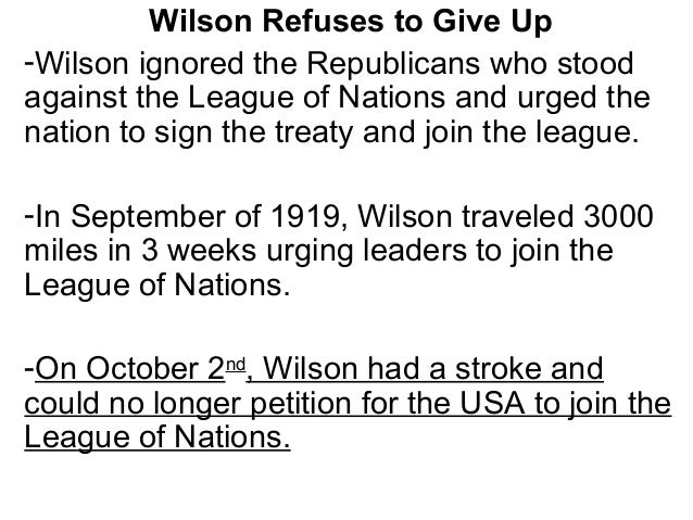 Republicans Challenge Wilson -Henry Lodge led the movement for the USA to not join the League of Nations. -In 1921, the US...