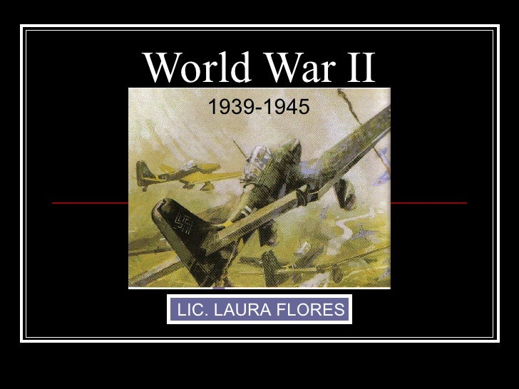 World War II 1939-1945 LIC. LAURA FLORES