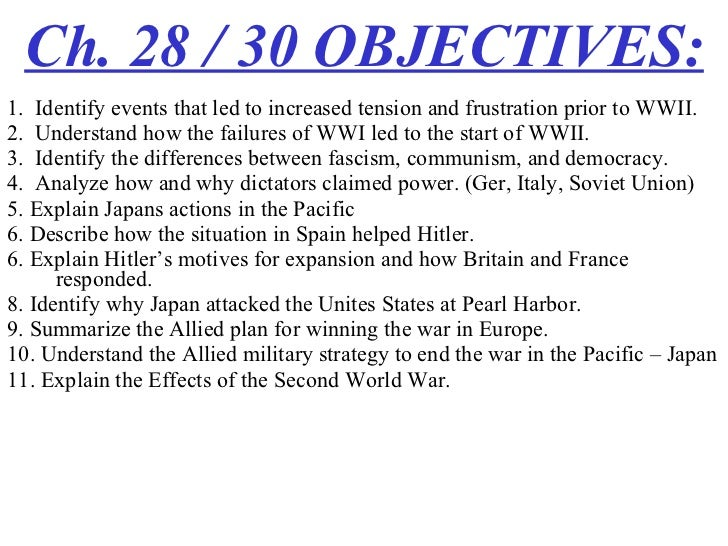 Ch. 28 / 30 OBJECTIVES: <ul><li>1.  Identify events that led to increased tension and frustration prior to WWII.  </li></u...