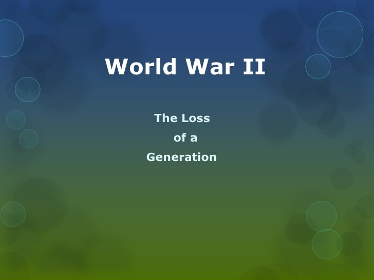 World War II<br />     The Loss <br />          of a <br />   Generation<br />