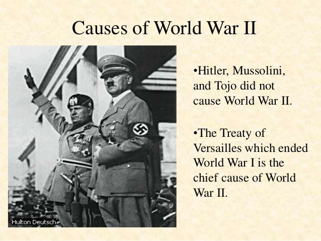 causes of world war two Top 5 causes of world war 2 1 of versailles is one of the main causes of world war 2 just go on and fight a one front war instead of two 5.