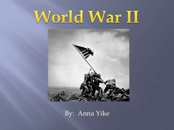 World War II<br />By:  Anna Yike<br />