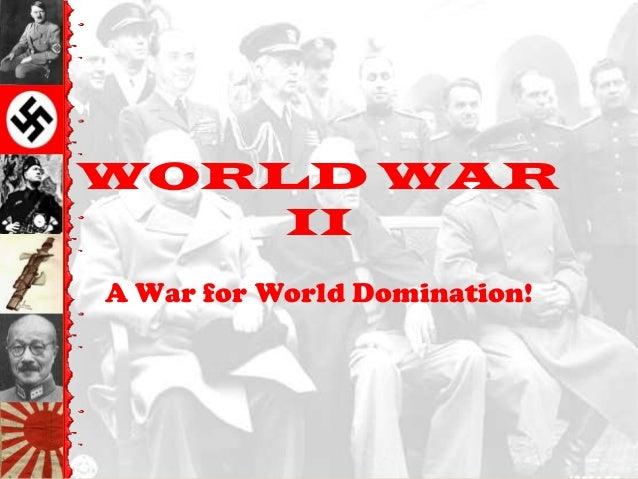 WORLD WAR    IIA War for World Domination!