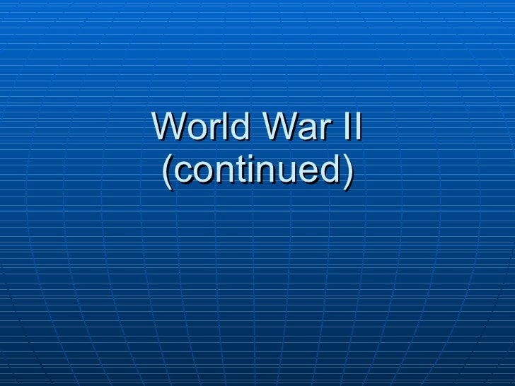 World War II (continued)