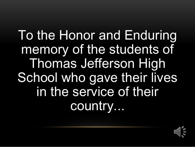 To the Honor and Enduring memory of the students of Thomas Jefferson High School who gave their lives in the service of th...