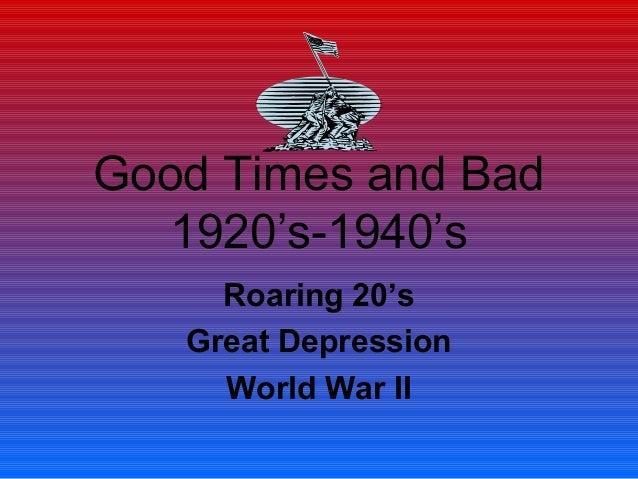 Good Times and Bad1920's-1940'sRoaring 20'sGreat DepressionWorld War II