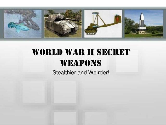 World War II Secret     Weapons    Stealthier and Weirder!