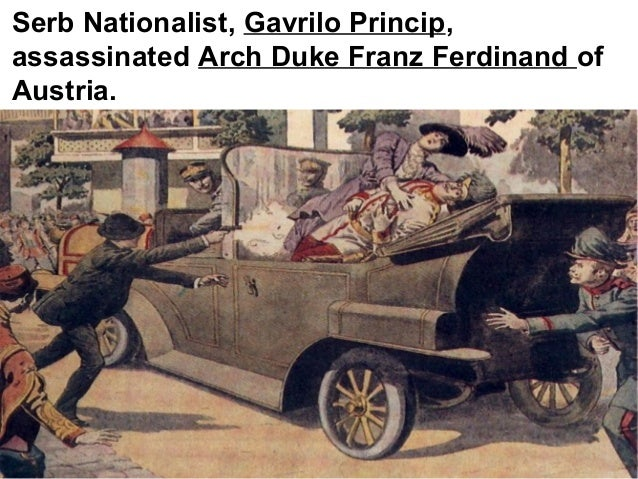 Gavrilo Princip, a Serb nationalist, assassinated Arch Duke Franz Ferdinand. This is the spark the ignited the fire of Wor...