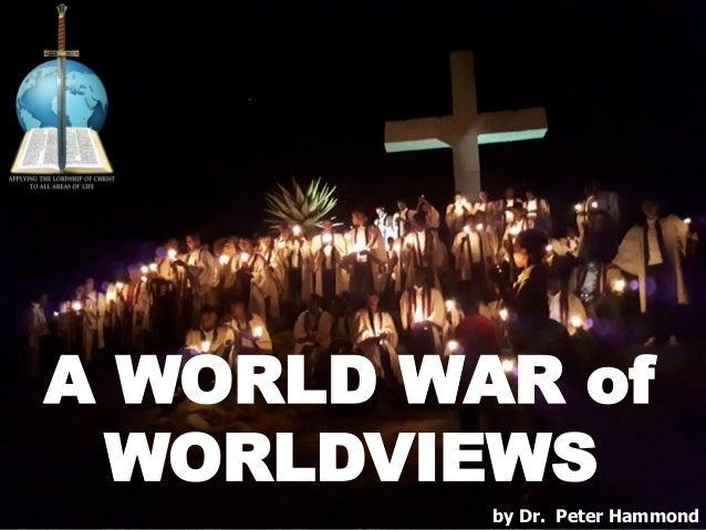 A WORLD WAR of WORLDVIEWS by Dr. Peter Hammond