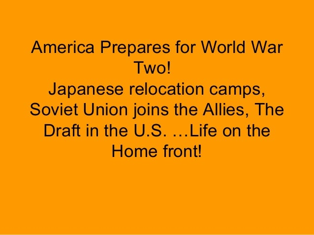 America Prepares for World War              Two!  Japanese relocation camps,Soviet Union joins the Allies, The Draft in th...