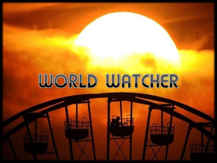WORLD WATCHER<br />