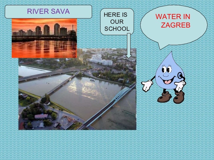 WATER IN  ZAGREB HERE IS OUR SCHOOL RIVER SAVA