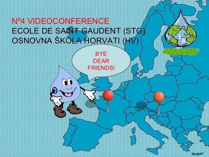 Nº4  VIDEOCONFERENCE  ECOLE DE  SAINT GAUDENT (STG) OSNOVNA ŠKOLA  HORVATI (HV)   BYE DEAR FRIENDS!