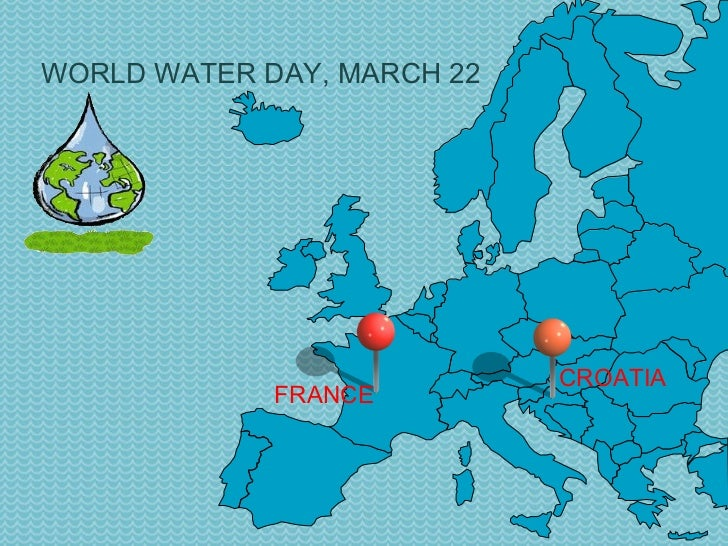 WORLD WATER DAY, MARCH 22 FRANCE CROATIA