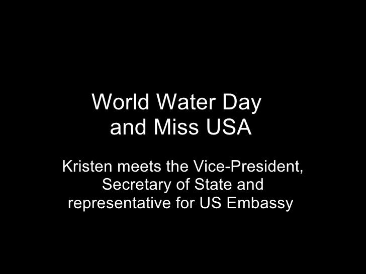 World Water Day and Miss USA Kristen meets the Vice-President, Secretary of State and representative for US Embassy