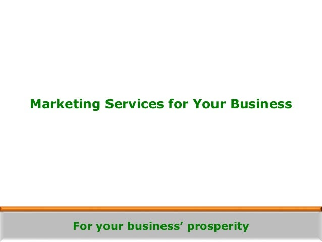 For your business' prosperity Marketing Services for Your Business