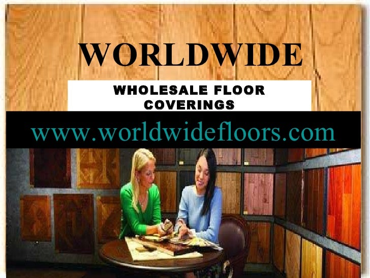 WORLDWIDE WHOLESALE FLOOR COVERINGS Www.worldwidefloors.com ...