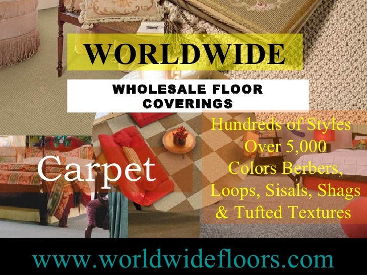 ... WORLDWIDE With 750 Different Styles WHOLESALE FLOOR COVERINGS; 3.