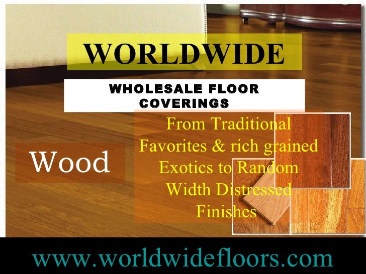 Lovely ... WHOLESALE FLOOR COVERINGS; 4. Wood Www.worldwidefloors.com WORLDWIDE ...