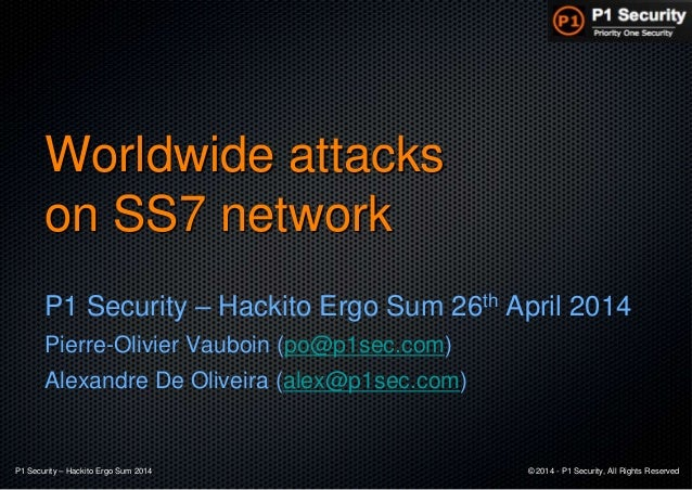 P1 Security – Hackito Ergo Sum 2014 © 2014 - P1 Security, All Rights Reserved Worldwide attacks on SS7 network P1 Security...
