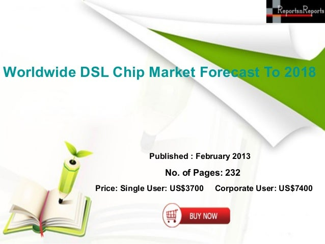 Worldwide DSL Chip Market Forecast To 2018                         Published : February 2013                             N...