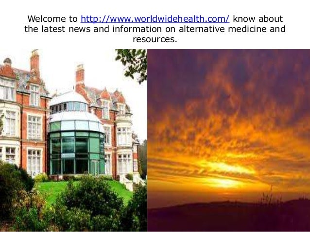 Welcome to http://www.worldwidehealth.com/ know about the latest news and information on alternative medicine and resource...