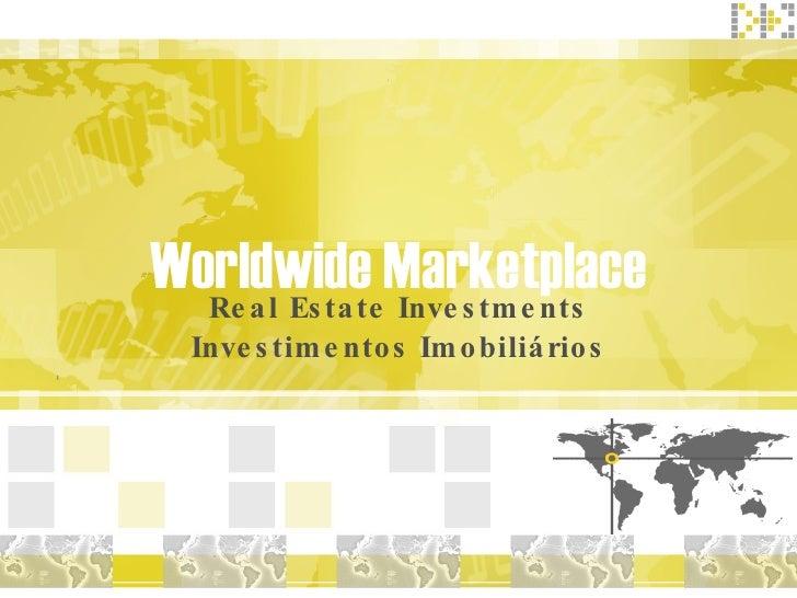 Worldwide Marketplace   Re a l Es ta te Inve s tm e nts   Inve s tim e nto s Im o biliá rio s