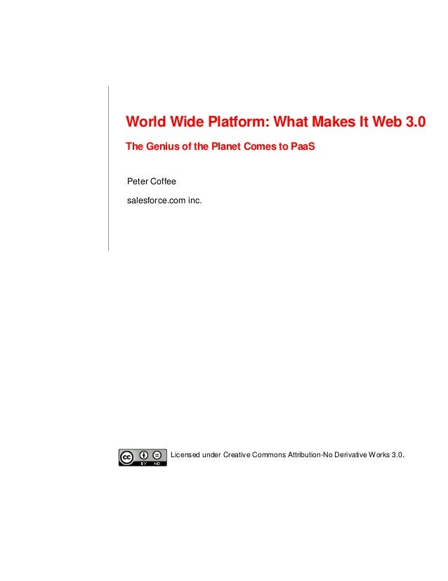 World Wide Platform: What Makes It Web 3.0The Genius of the Planet Comes to PaaSPeter Coffeesalesforce.com inc.           ...